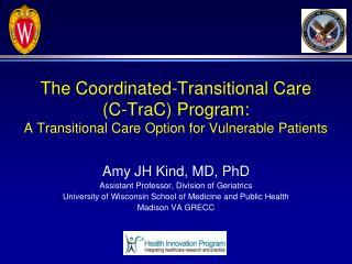 Amy JH Kind ,  MD, PhD Assistant Professor, Division of  Geriatrics