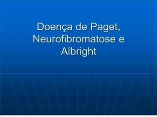 Doen a de Paget, Neurofibromatose e Albright