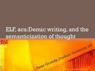 ELF,  aca:Demic  writing, and the  semanticization  of thought