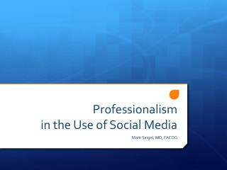 Professionalism  in the Use of Social Media