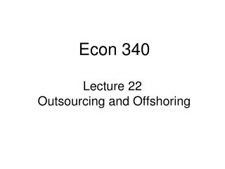 Lecture 22  Outsourcing and Offshoring