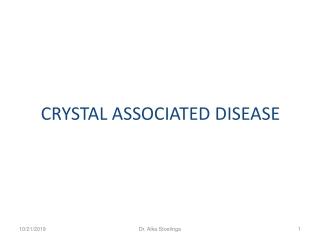 CRYSTAL ASSOCIATED DISEASE