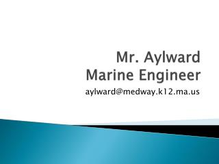 Mr.  Aylward Marine Engineer