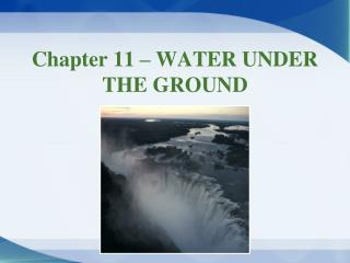 Chapter 11 – WATER UNDER THE GROUND
