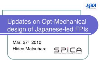 Updates on Opt-Mechanical design of Japanese-led FPIs