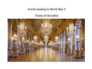 Events leading to World War II Treaty of Versailles
