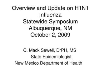 Overview and Update on H1N1 Influenza Statewide Symposium Albuquerque, NM October 2, 2009