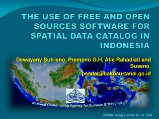 THE USE OF FREE AND OPEN SOURCES SOFTWARE FOR SPATIAL DATA CATALOG IN INDONESIA
