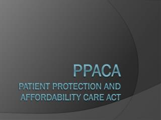 PPACA Patient Protection and Affordability Care Act