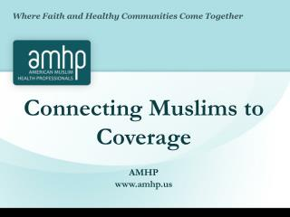 Connecting Muslims to Coverage AMHP www.amhp.us