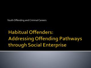 Habitual Offenders:  Addressing Offending Pathways through Social Enterprise