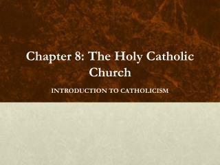 Chapter 8: The Holy Catholic  Church