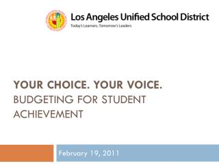 Your Choice. Your Voice. Budgeting for STUDENT Achievement