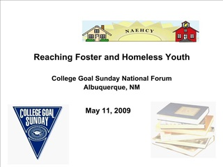 Reaching Foster and Homeless Youth  College Goal Sunday National Forum Albuquerque, NM