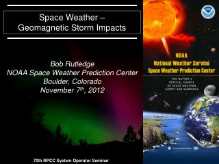 Space  Weather –  Geomagnetic Storm Impacts