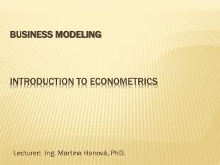 Business Modeling Introduction  to Econometrics