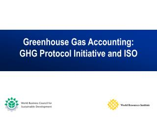 Greenhouse Gas Accounting: GHG Protocol Initiative and ISO