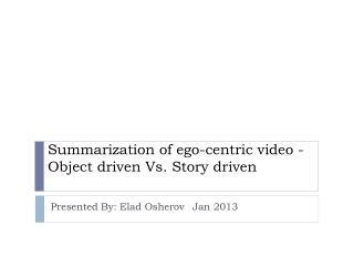 Summarization of ego-centric  video -Object driven Vs. Story driven
