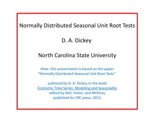 Normally Distributed Seasonal Unit Root Tests D. A. Dickey  North Carolina State University
