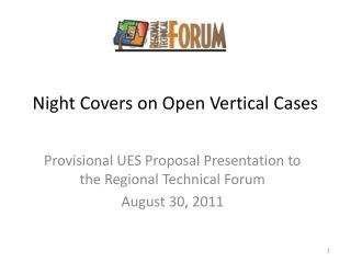 Night Covers on Open Vertical Cases