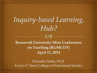 Inquiry-based Learning. Huh?