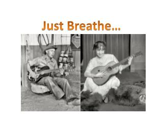 Just Breathe…