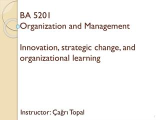 BA 5201 Organization and Management Innovation, strategic change,  and organizational  learning