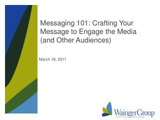 Messaging 101: Crafting Your Message to Engage the Media (and  Other Audiences)