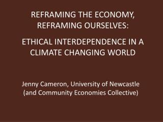 Jenny Cameron, University of Newcastle  (and Community Economies Collective )