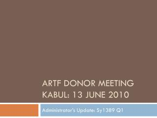 ARTF Donor meeting Kabul: 13 June 2010