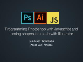 Programming Photoshop with  Javascript and turning shapes into code with Illustrator