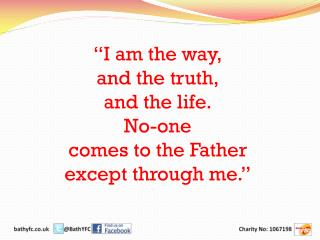 """I am the way, and the truth, and the life. No-one  comes to the Father except through me."""