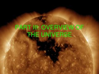 PART  III : OVERVIEW OF THE UNIVERSE
