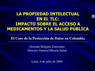 LA PROPIEDAD INTELECTUAL  EN  EL TLC : IMPACTO SOBRE  EL ACCESO A M EDICAMENTOS Y LA SALUD PÚBLICA