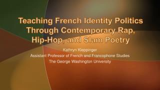 Teaching French Identity Politics Through Contemporary Rap,  Hip-Hop, and Slam Poetry