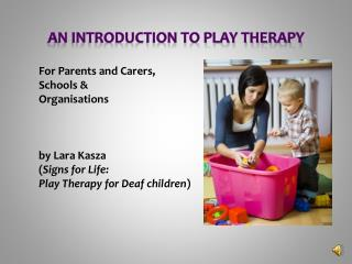 AN INTRODUCTION TO PLAY THERAPY