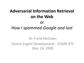 Adversarial Information Retrieval  on the Web or How I spammed Google and lost