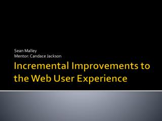 Incremental Improvements to the Web User Experience