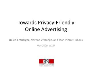 Towards Privacy-Friendly  Online Advertising