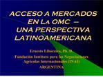 ACCESO A MERCADOS EN La OMC     UNA PERSPECTIVA LATINOAMERICANA