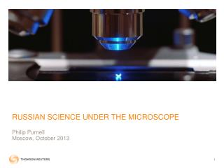 RUSSIAN SCIENCE UNDER THE MICROSCOPE Philip Purnell  Moscow ,  October  2013