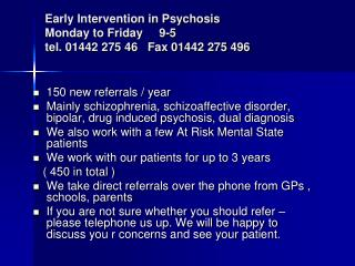 Early Intervention in Psychosis  Monday to Friday     9-5  tel. 01442 275 46   Fax 01442 275 496