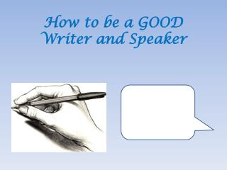 How to be a GOOD Writer and Speaker