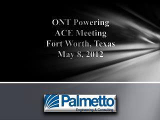 ONT Powering ACE Meeting Fort Worth, Texas May 8, 2012