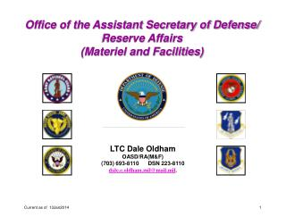 LTC Dale Oldham OASD/RA(M&F) (703) 693-8110 DSN 223-8110 dale.e.oldham.mil@mail.mil .