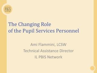 The Changing  R ole  of the Pupil Services Personnel