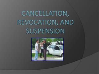 Cancellation, Revocation, and Suspension