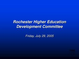 Rochester Higher Education Development Committee Friday, July 29, 2005