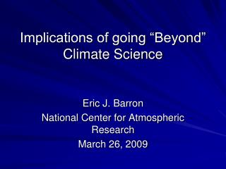 "Implications of  going ""Beyond"" Climate  Science"