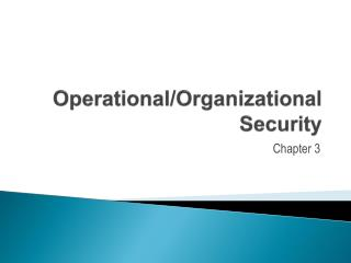 Operational/Organizational                            Security